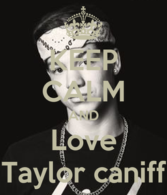 Poster: KEEP CALM AND Love Taylor caniff