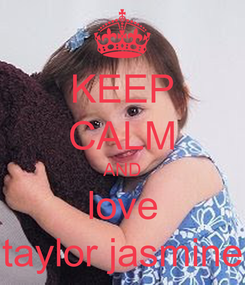Poster: KEEP CALM AND love taylor jasmine