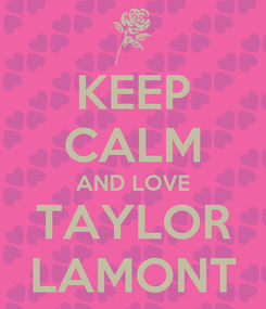 Poster: KEEP CALM AND LOVE TAYLOR LAMONT