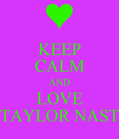 Poster: KEEP CALM AND LOVE TAYLOR NAST