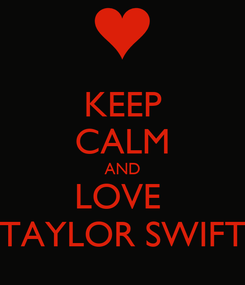 Poster: KEEP CALM AND LOVE  TAYLOR SWIFT