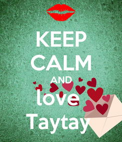 Poster: KEEP CALM AND love  Taytay