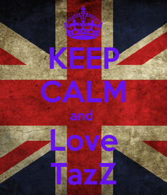 Poster: KEEP CALM and  Love TazZ