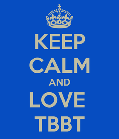 Poster: KEEP CALM AND LOVE  TBBT