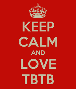 Poster: KEEP CALM AND LOVE TBTB