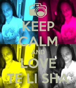 Poster: KEEP CALM AND LOVE TE LI SHA