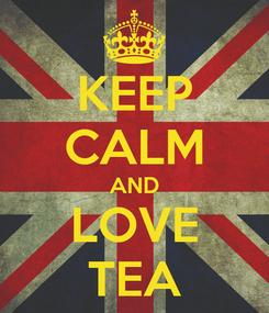 Poster: KEEP CALM AND LOVE TEA