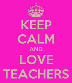 Poster: KEEP CALM AND LOVE TEACHERS