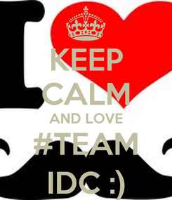 Poster: KEEP CALM AND LOVE #TEAM IDC :)