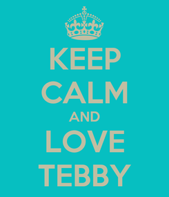 Poster: KEEP CALM AND LOVE TEBBY