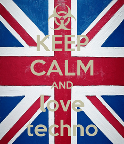 Poster: KEEP CALM AND love techno