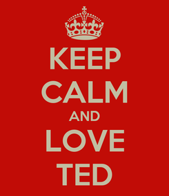 Poster: KEEP CALM AND LOVE TED