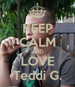 Poster: KEEP CALM AND LOVE Teddi G.