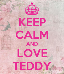 Poster: KEEP CALM AND LOVE TEDDY