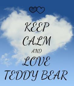 Poster: KEEP CALM AND LOVE TEDDY BEAR