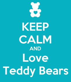Poster: KEEP CALM AND Love Teddy Bears