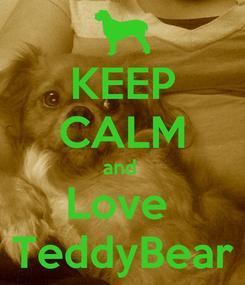 Poster: KEEP CALM and  Love  TeddyBear