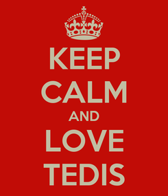 Poster: KEEP CALM AND LOVE TEDIS