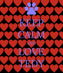 Poster: KEEP CALM AND LOVE TEDY