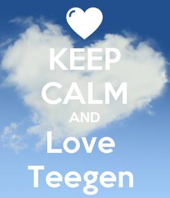 Poster: KEEP CALM AND Love  Teegen