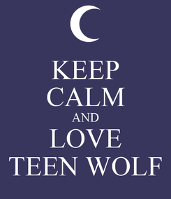 Poster: KEEP CALM AND LOVE TEEN WOLF
