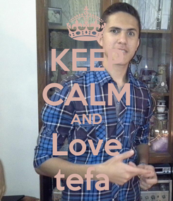 Poster: KEEP CALM AND Love tefa