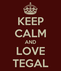 Poster: KEEP CALM AND LOVE TEGAL