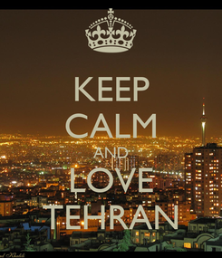 Poster: KEEP CALM AND LOVE TEHRAN