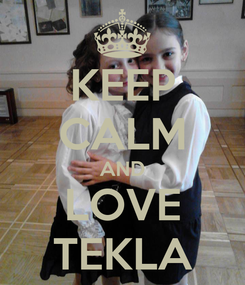 Poster: KEEP CALM AND LOVE TEKLA
