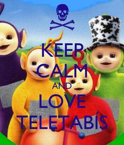 Poster: KEEP CALM AND LOVE TELETABÍS