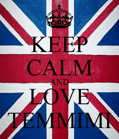 Poster: KEEP CALM AND LOVE TEMMIMI