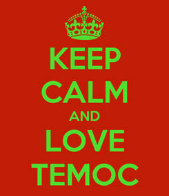 Poster: KEEP CALM AND LOVE TEMOC