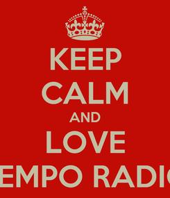 Poster: KEEP CALM AND LOVE TEMPO RADIO