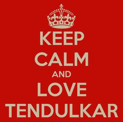 Poster: KEEP CALM AND LOVE TENDULKAR