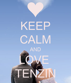 Poster: KEEP CALM AND LOVE  TENZIN