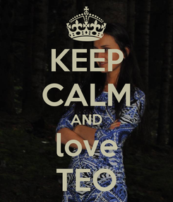 Poster: KEEP CALM AND love TEO