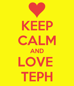 Poster: KEEP CALM AND LOVE  TEPH