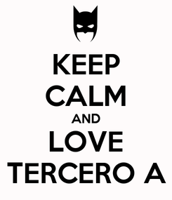 Poster: KEEP CALM AND LOVE TERCERO A