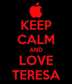 Poster: KEEP CALM AND LOVE TERESA