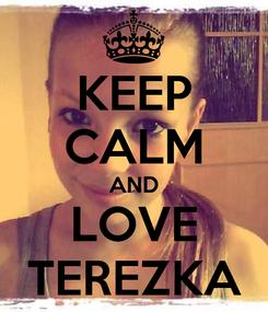 Poster: KEEP CALM AND LOVE TEREZKA