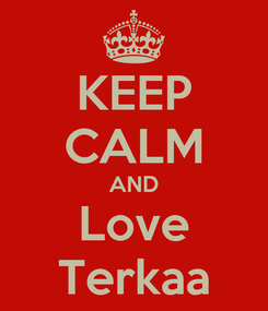 Poster: KEEP CALM AND Love Terkaa