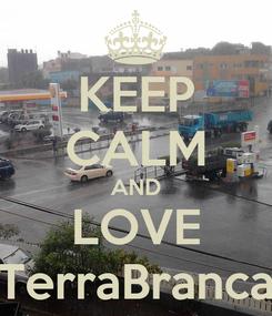 Poster: KEEP CALM AND LOVE TerraBranca