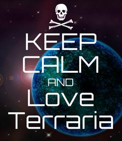 Poster: KEEP CALM AND Love Terraria