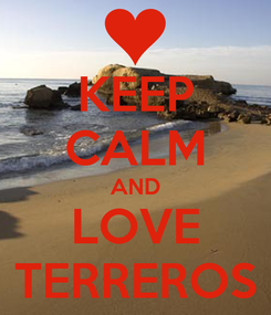 Poster: KEEP CALM AND LOVE TERREROS