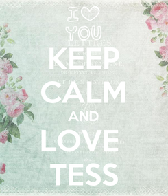 Poster: KEEP CALM AND LOVE  TESS
