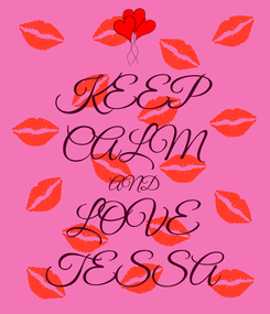 Poster: KEEP CALM AND LOVE TESSA