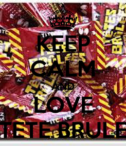 Poster: KEEP CALM AND LOVE TETE BRULE
