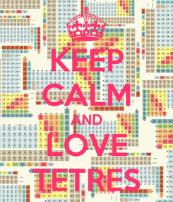 Poster: KEEP CALM AND LOVE TETRES