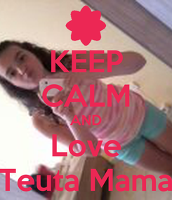 Poster: KEEP CALM AND Love Teuta Mama