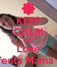 Poster: KEEP CALM AND Love Teuta Mama !